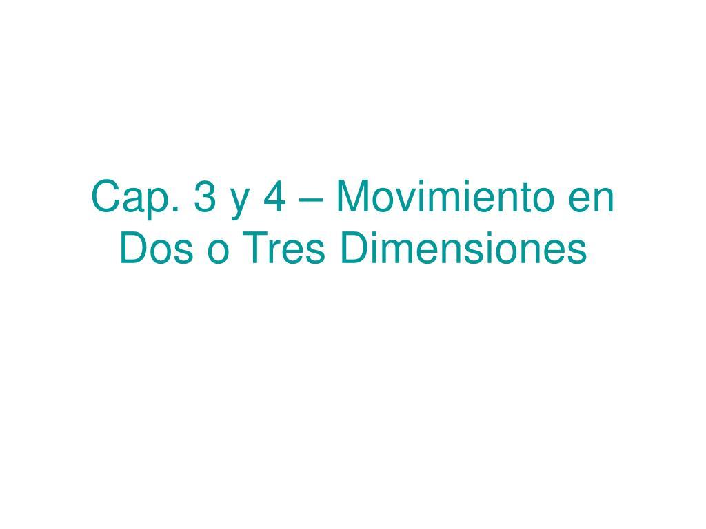 Cap. 3 y 4 – Movimiento en Dos o Tres Dimensiones