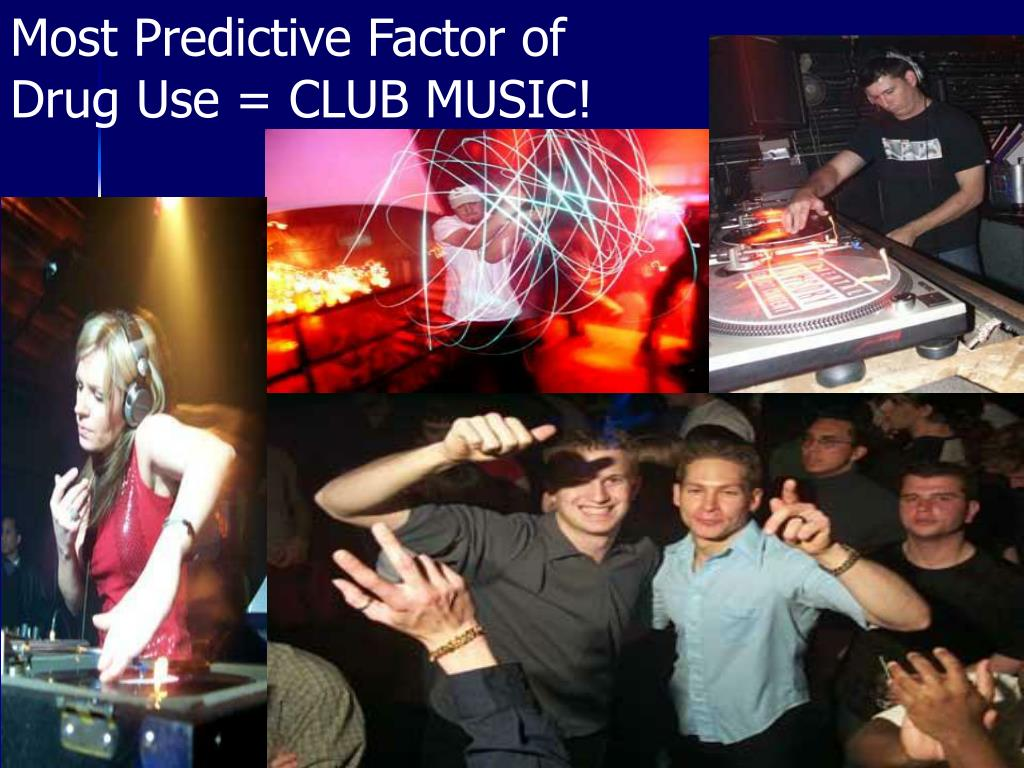 Most Predictive Factor of Drug Use = CLUB MUSIC!