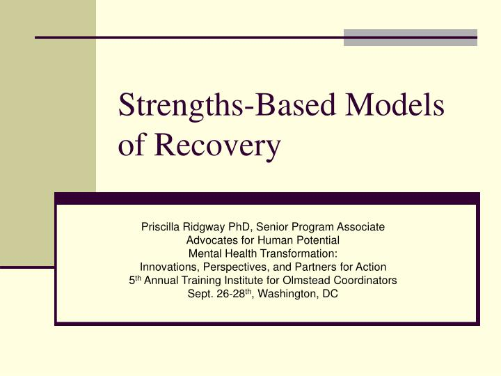 Strengths based models of recovery l.jpg