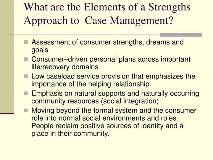 What are the elements of a strengths approach to case management l.jpg