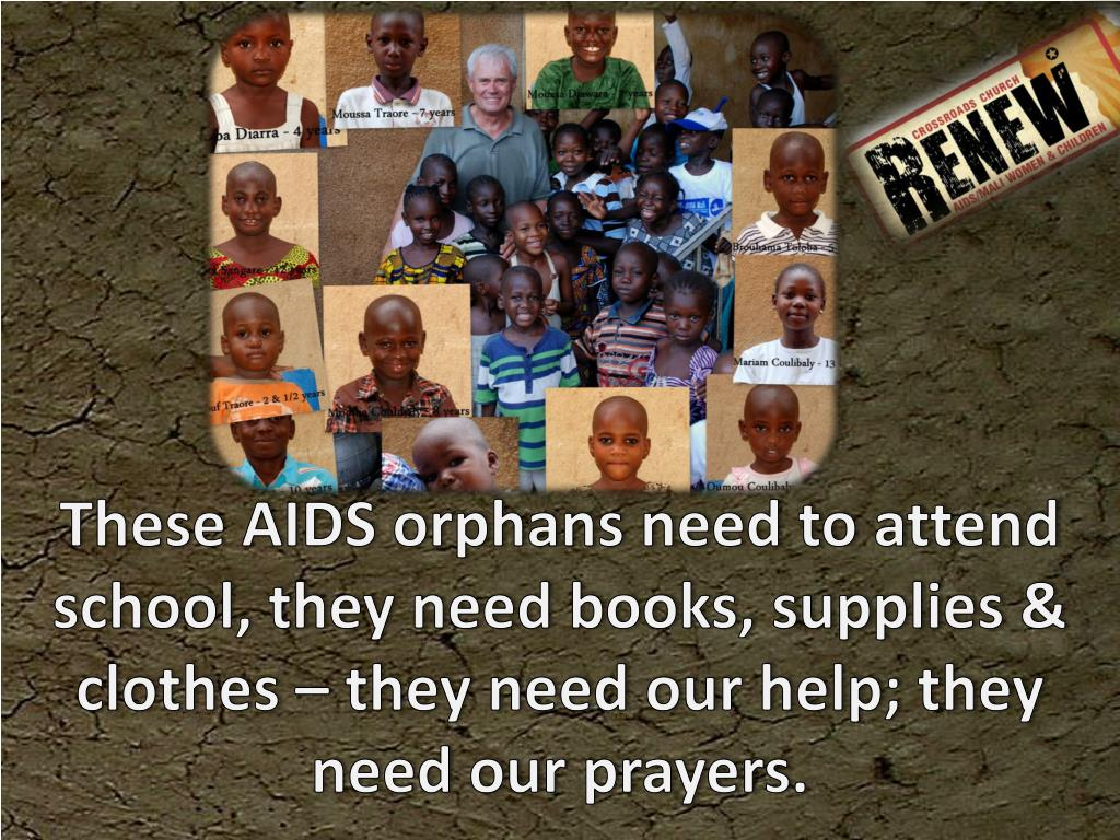 These AIDS orphans need to attend school, they need books, supplies & clothes – they need our help; they need