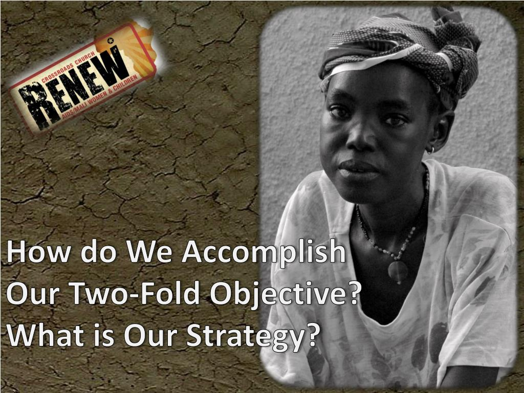 How do We Accomplish Our Two-Fold Objective?  What is Our Strategy?