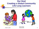 our goal creating a global community life long learners