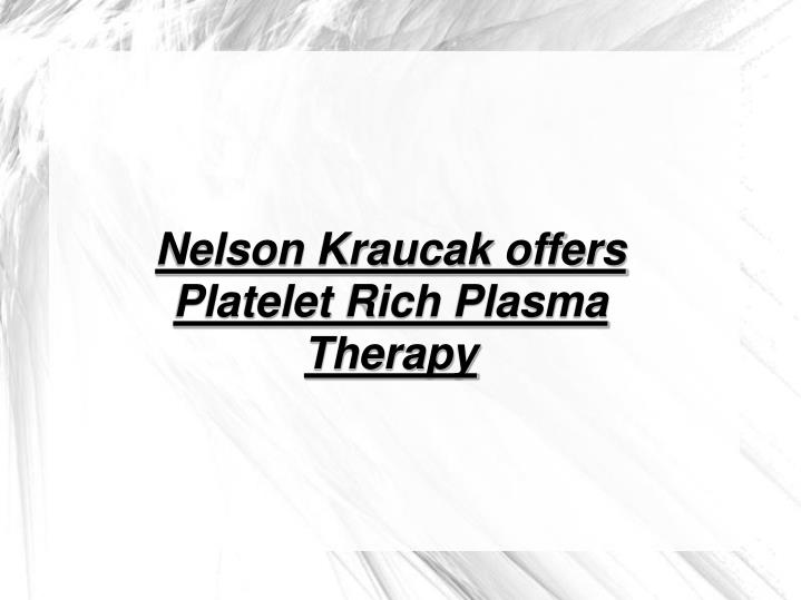 Nelson Kraucak offers Platelet Rich Plasma Therapy