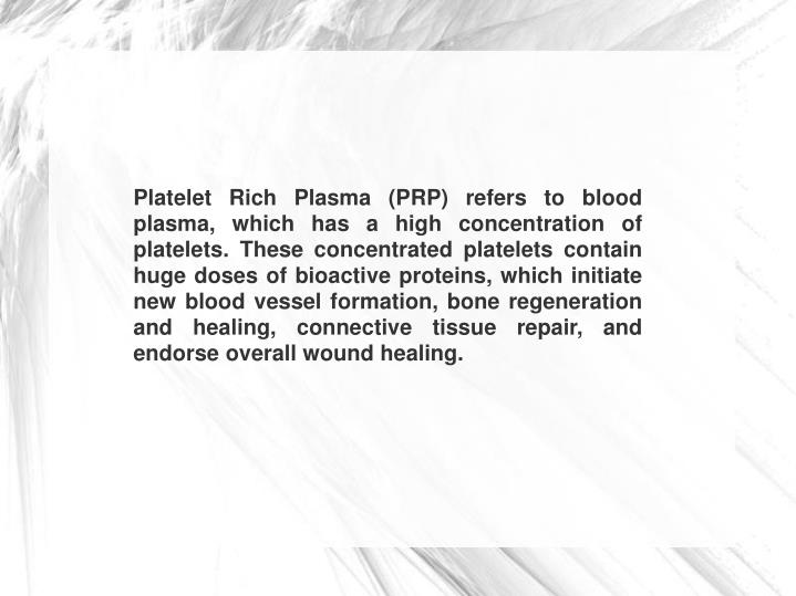 Platelet Rich Plasma (PRP) refers to blood plasma, which has a high concentration of platelets. Thes...