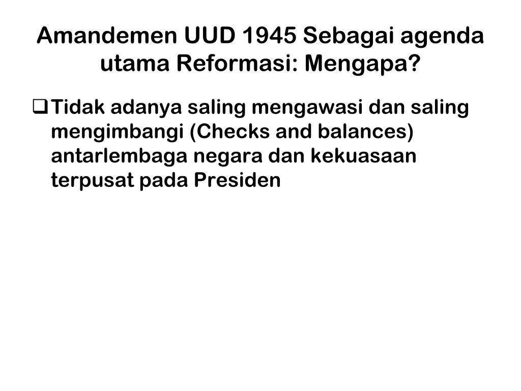 Amandemen UUD 1945 Sebagai agenda utama Reformasi: Mengapa?
