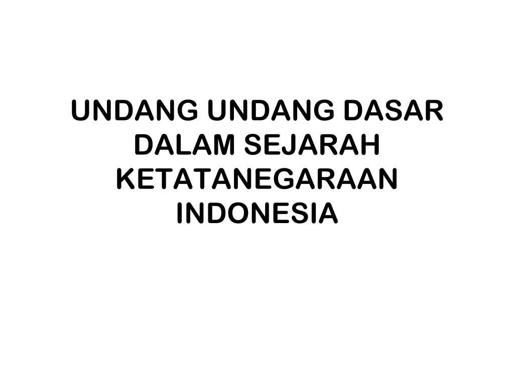 UNDANG UNDANG DASAR DALAM SEJARAH KETATANEGARAAN INDONESIA