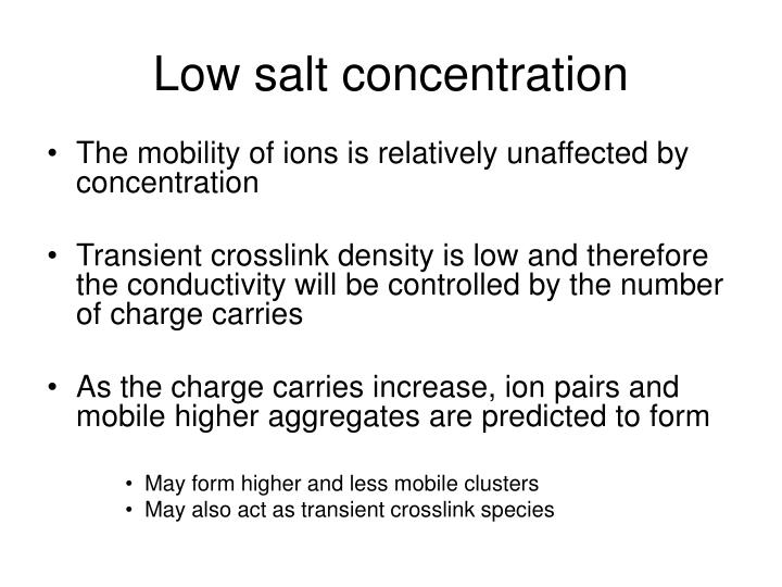 Low salt concentration