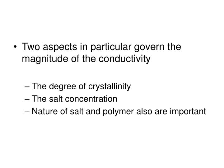 Two aspects in particular govern the magnitude of the conductivity
