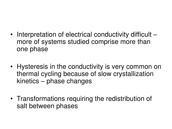 Interpretation of electrical conductivity difficult – more of systems studied comprise more than one phase