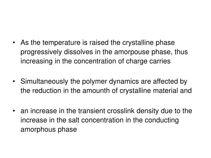 As the temperature is raised the crystalline phase progressively dissolves in the amorpouse phase, thus increasing in the concentration of charge carries