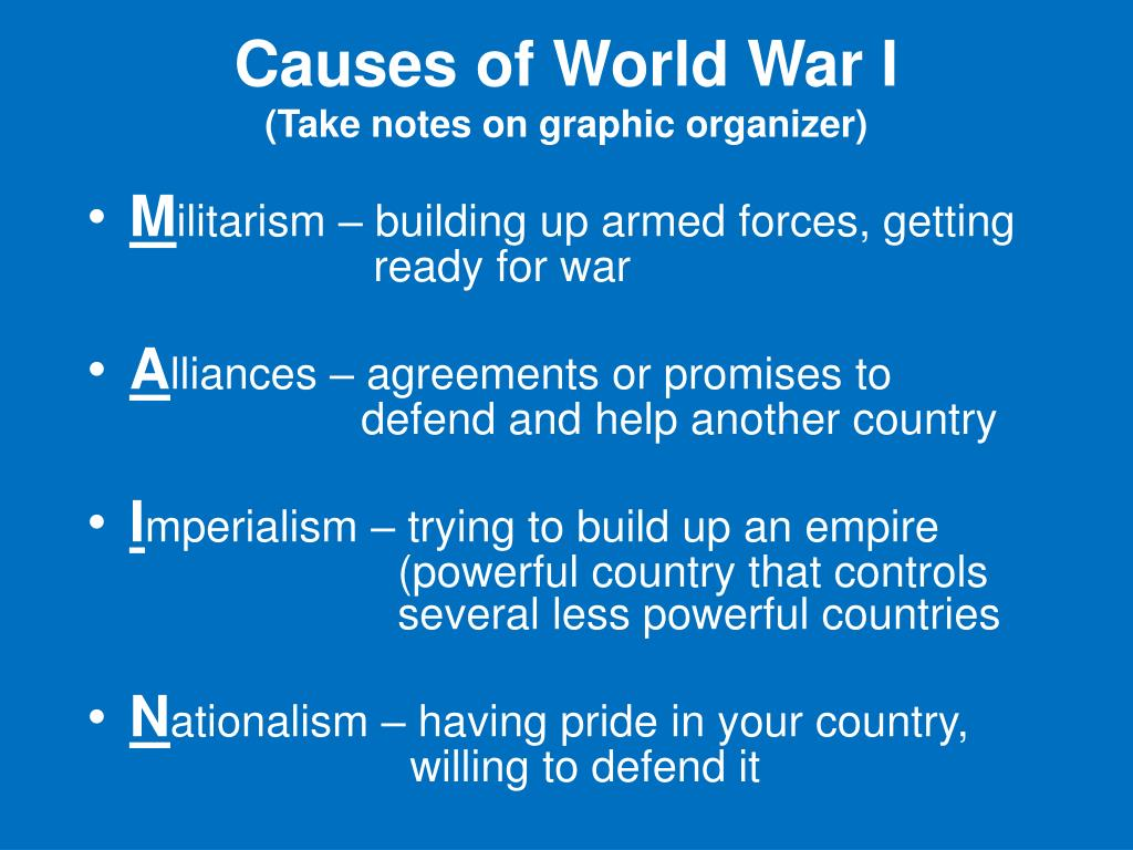 causes of world war 1 essay Free essay: great war, also known as the first world war, lasted for four year (1914 to 1918) it brought a huge development of war technics and weapons.