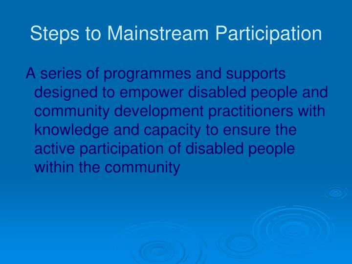 Steps to Mainstream Participation