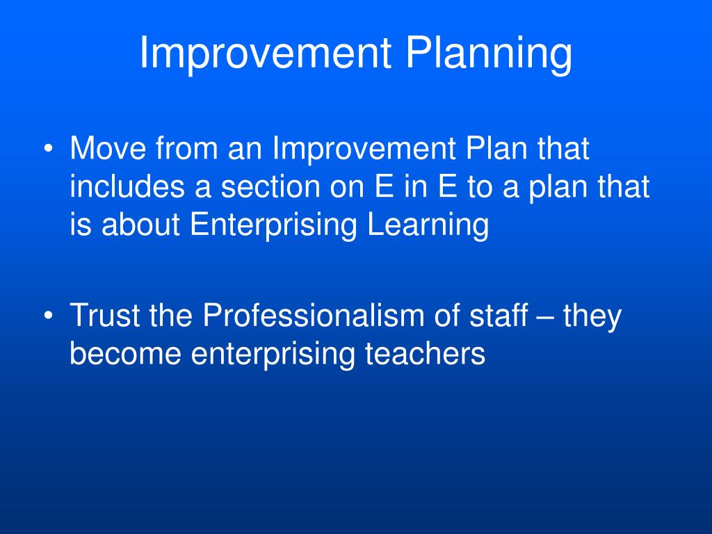 Move from an Improvement Plan that includes a section on E in E to a plan that is about Enterprising Learning