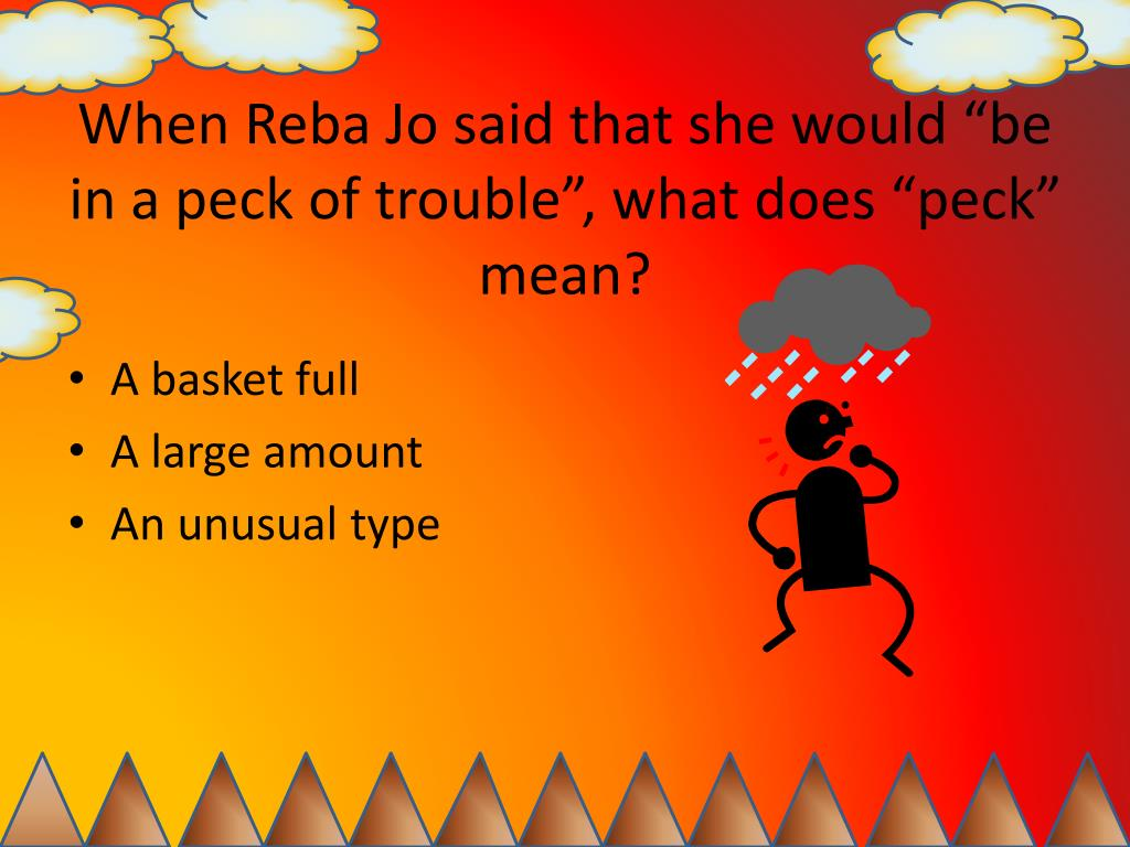 "When Reba Jo said that she would ""be in a peck of trouble"", what does ""peck"" mean?"