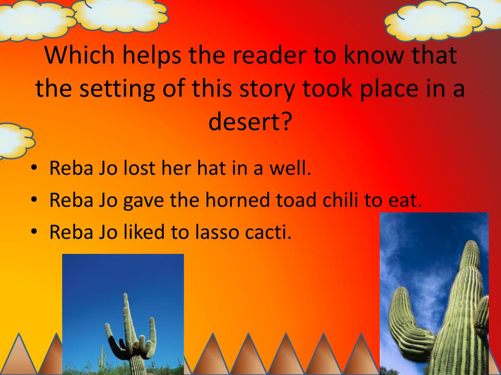 Which helps the reader to know that the setting of this story took place in a desert?