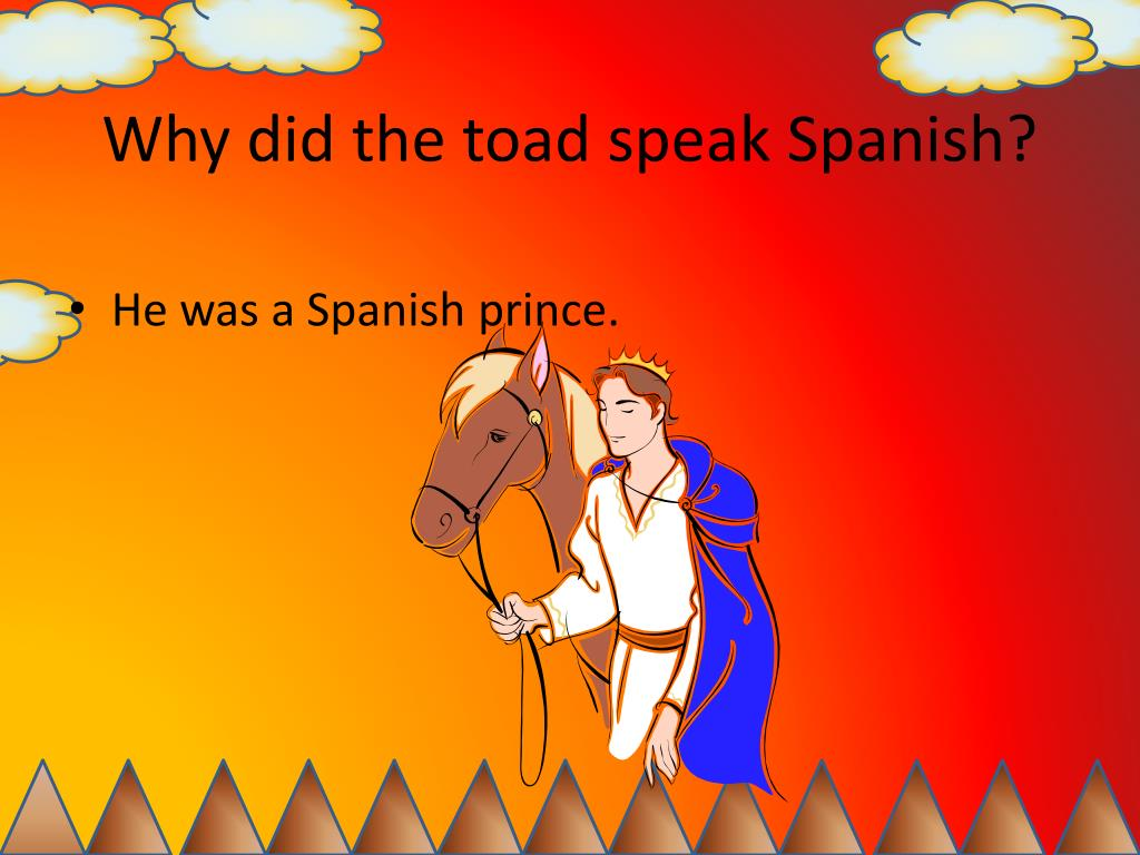 Why did the toad speak Spanish?