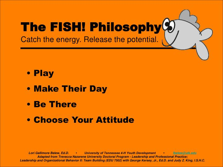 fish philosophy The fish™ principles play ~ work made fun gets done play is not about games or toys it is about your state of mind be creative in your problem solving encourage people to dare to dream.