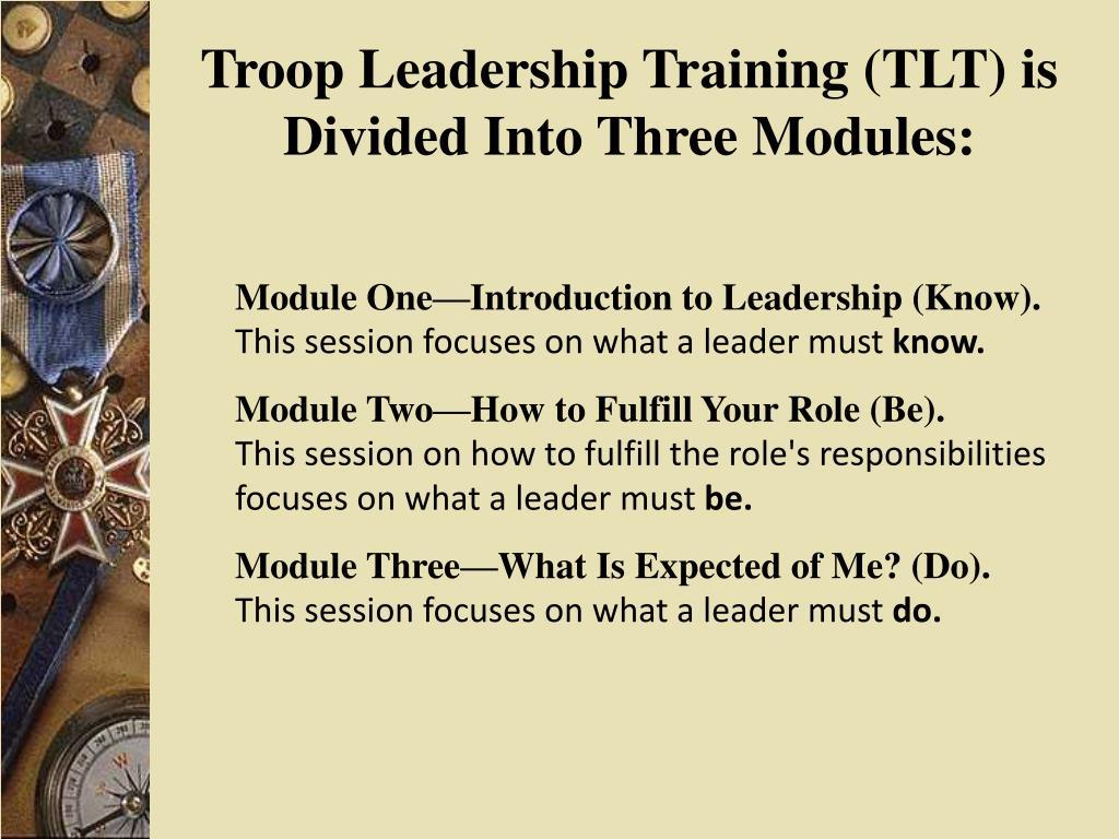 Troop Leadership Training (TLT) is Divided Into Three Modules: