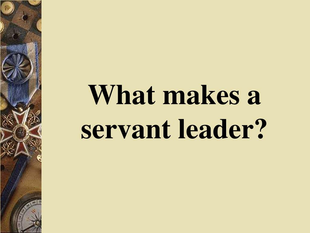 What makes a servant leader?
