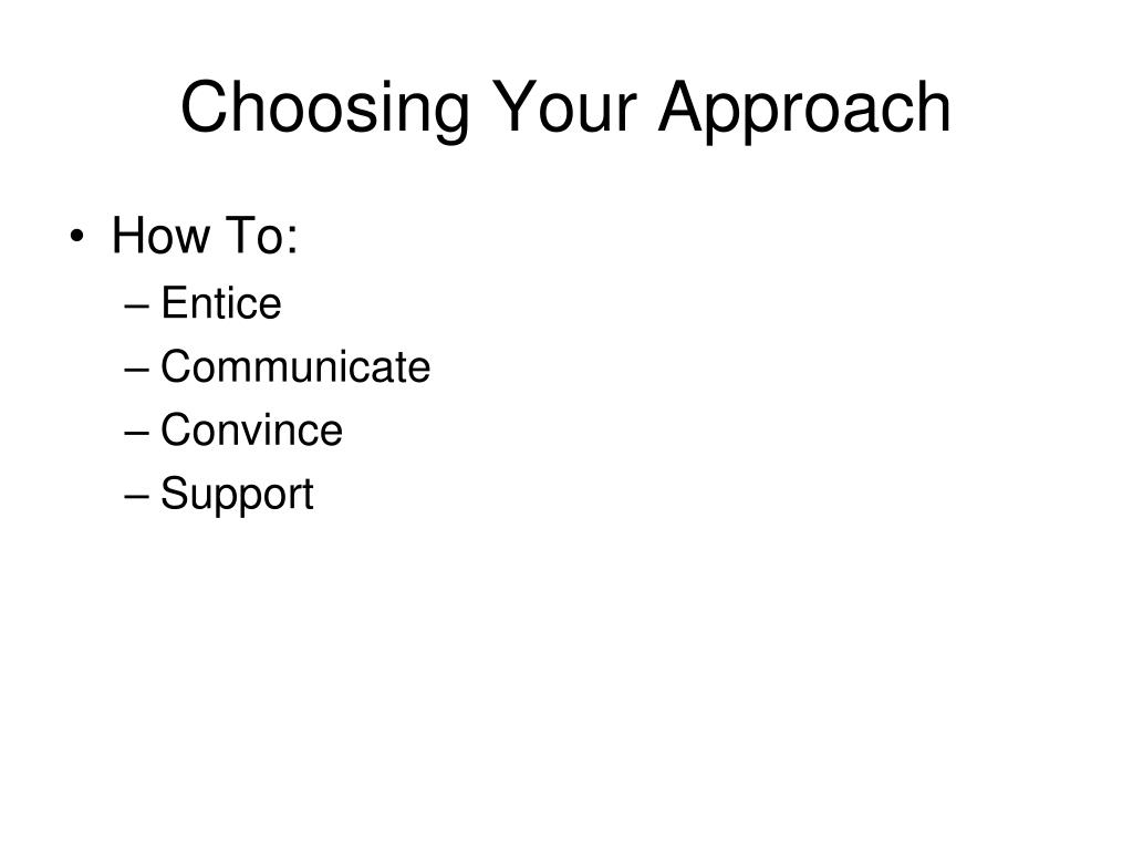 Choosing Your Approach