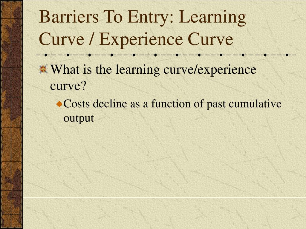 Barriers To Entry: Learning Curve / Experience Curve