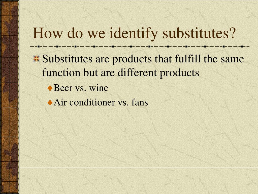 How do we identify substitutes?