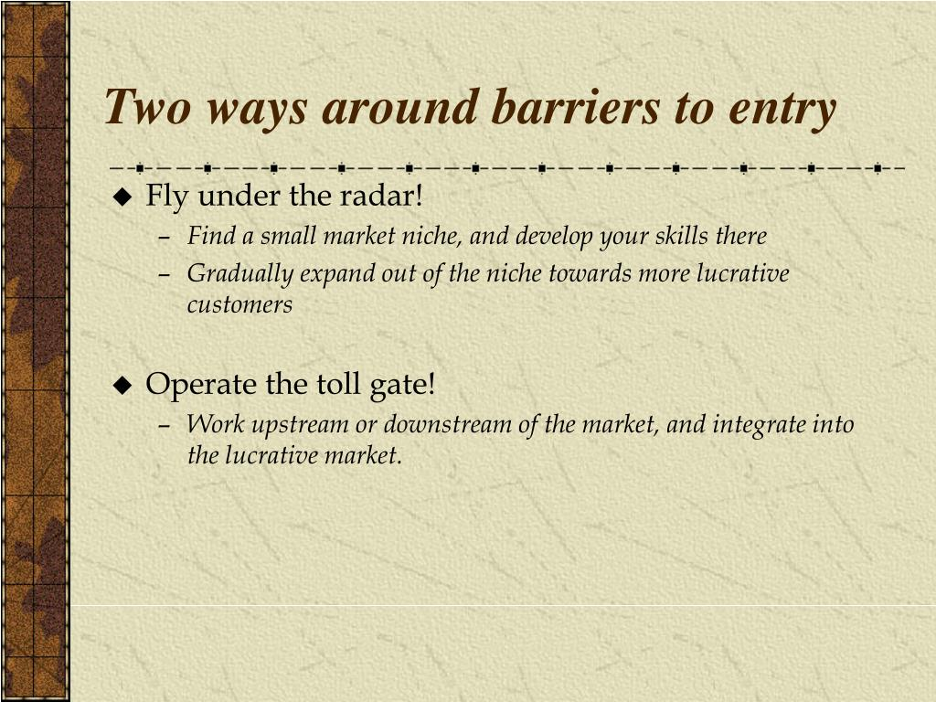Two ways around barriers to entry
