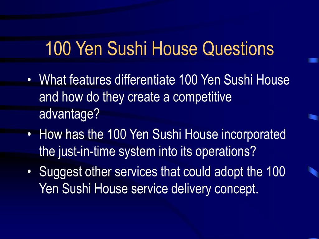 100 yen shushi house 본문내용 1 what prepare a service blueprint for the 100 yen sushi house operation 2 what features of the 100 yen sushi house service delivery system differentiate it from the competition, and what competitive advantages do they offer.