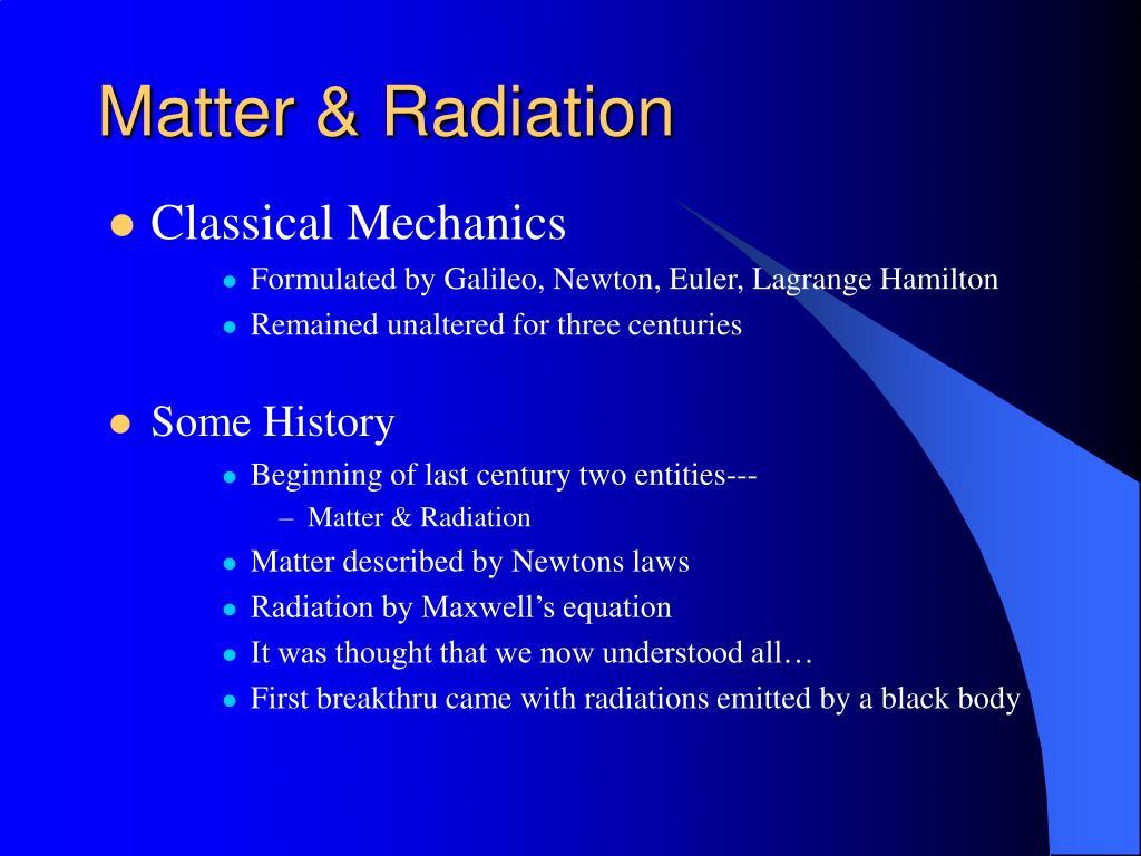 Matter & Radiation