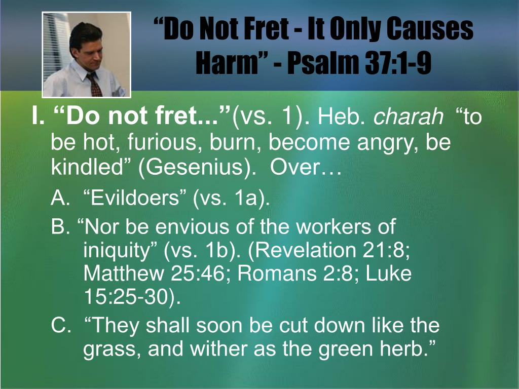 do not fret it only causes harm psalm 37 1 9