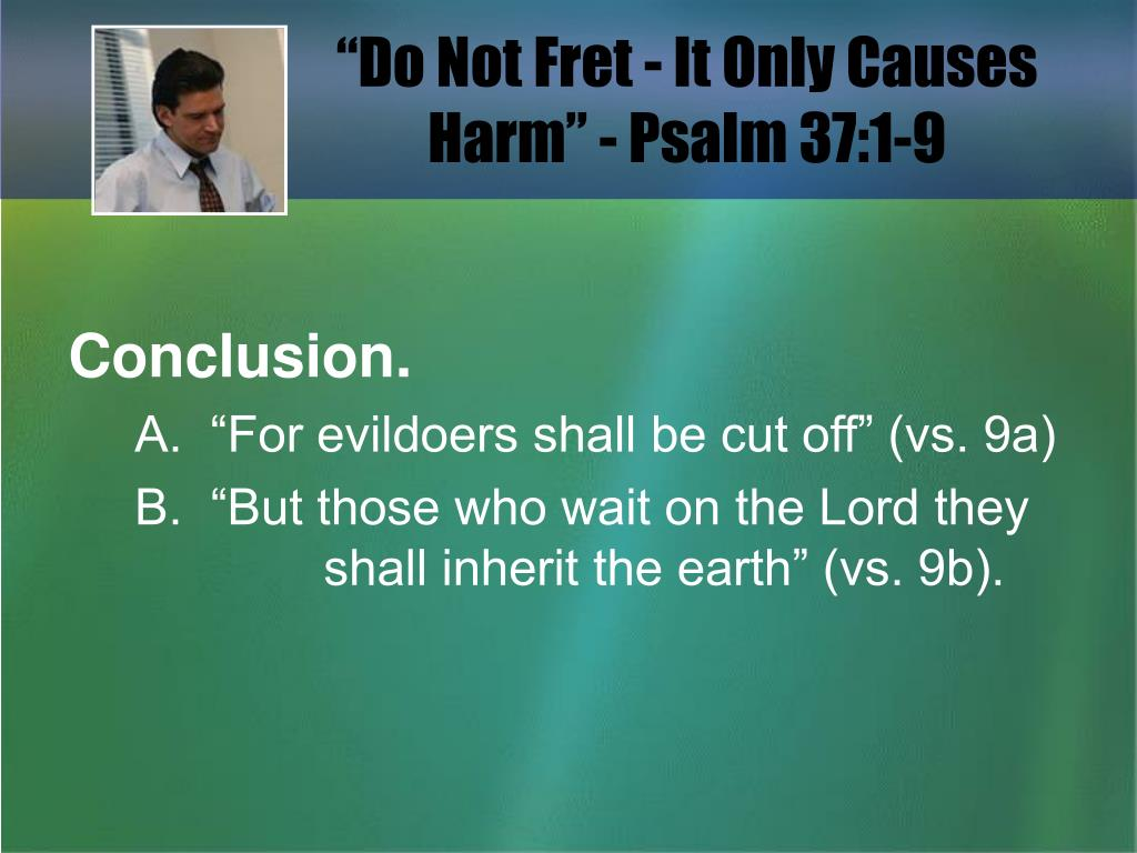 """Do Not Fret - It Only Causes                       Harm"" - Psalm 37:1-9"