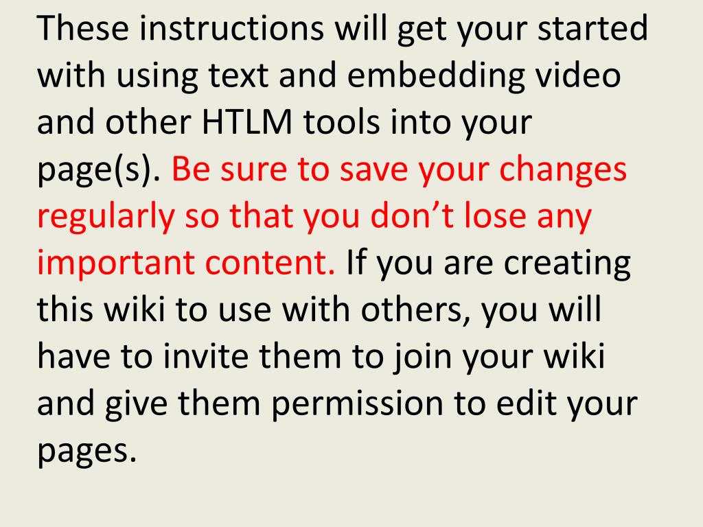 These instructions will get your started with using text and embedding video and other HTLM tools into your page(s).