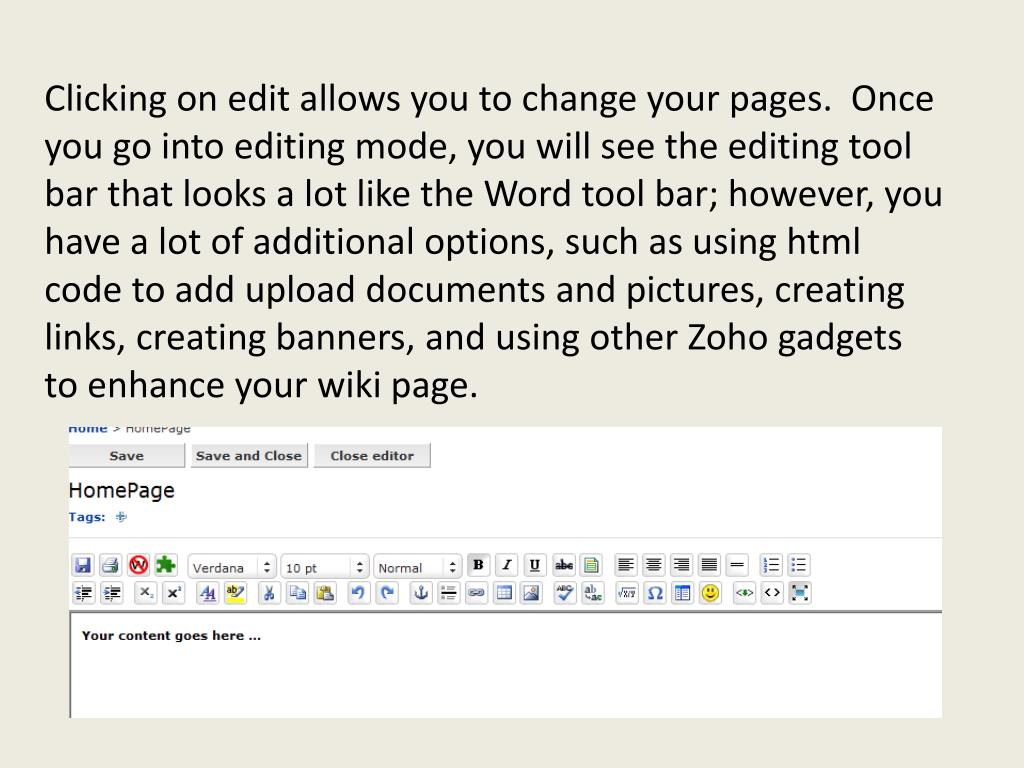 Clicking on edit allows you to change your pages.  Once you go into editing mode, you will see the editing tool bar that looks a lot like the Word tool bar; however, you have a lot of additional options, such as using html code to add upload documents and pictures, creating links, creating banners, and using other