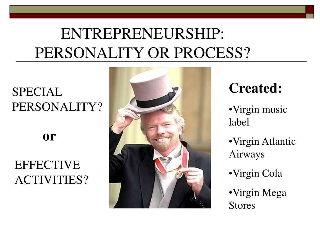 ENTREPRENEURSHIP: PERSONALITY OR PROCESS?