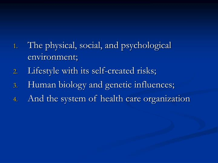 The physical, social, and psychological environment;