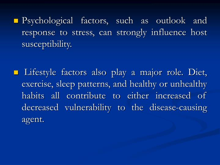 Psychological factors, such as outlook and response to stress, can strongly influence host susceptibility.