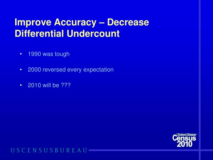 Improve Accuracy – Decrease Differential Undercount