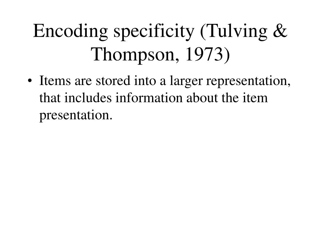 Encoding specificity (Tulving & Thompson, 1973)