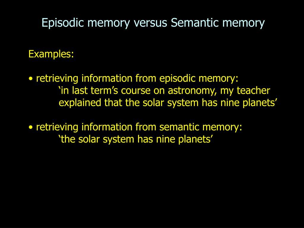 Episodic memory versus Semantic memory