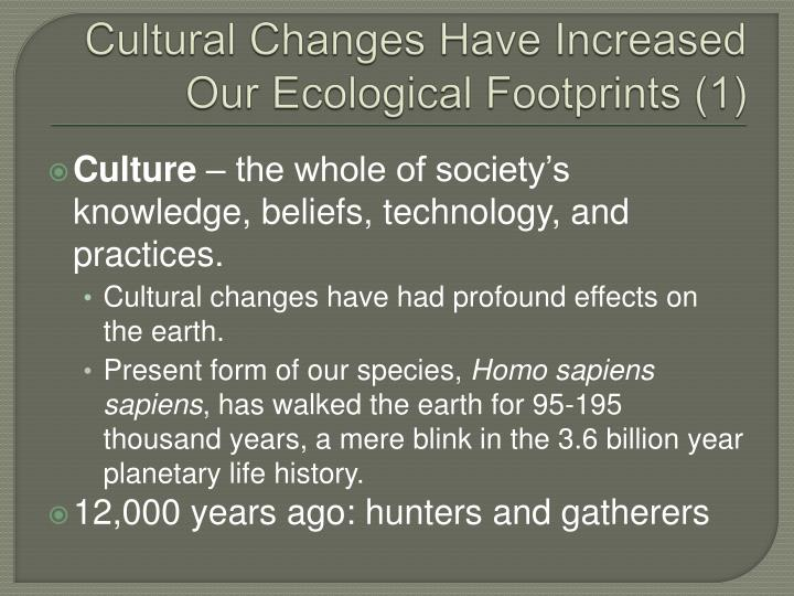 Cultural Changes Have Increased Our Ecological Footprints (1)