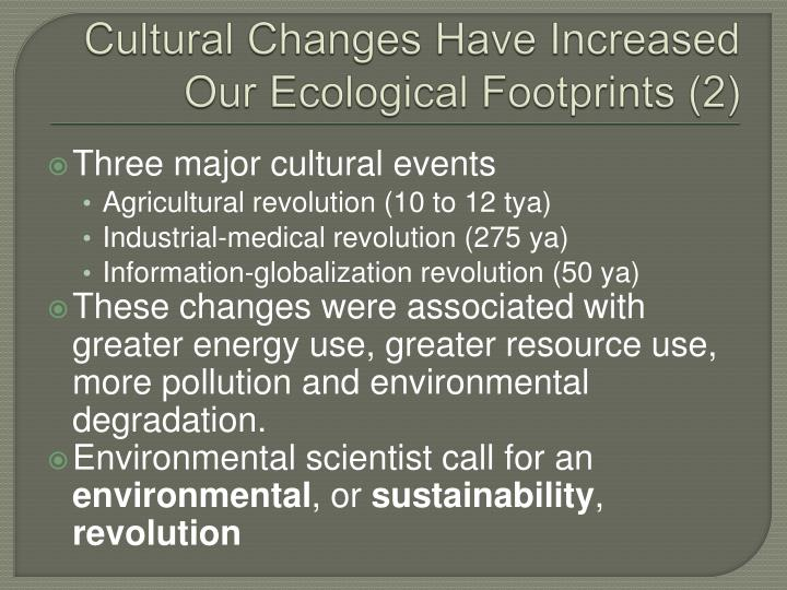 Cultural Changes Have Increased Our Ecological Footprints (2)