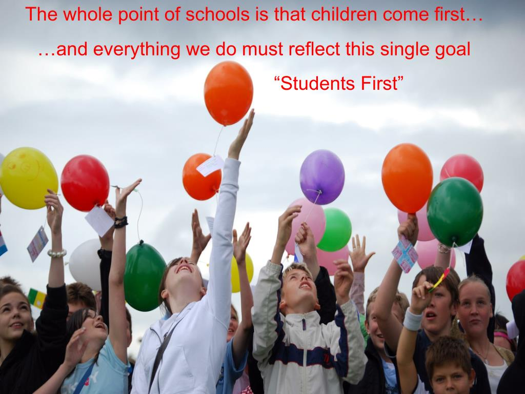 The whole point of schools is that children come first…