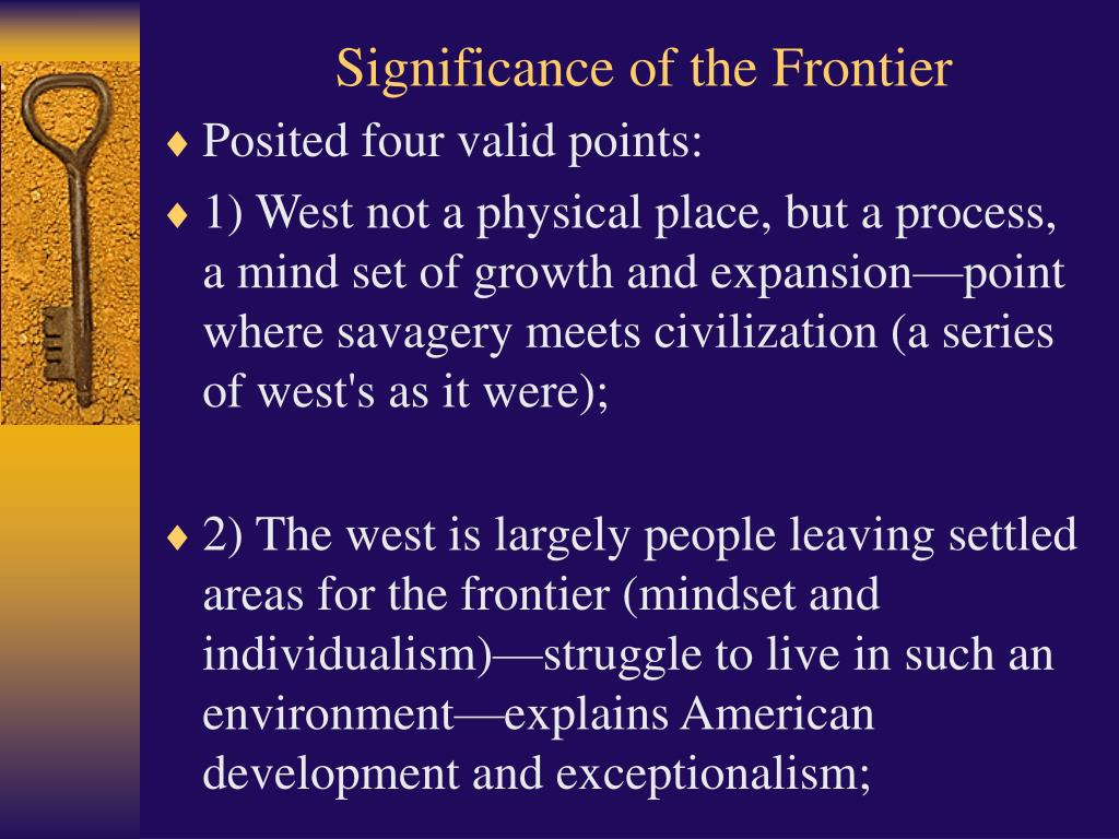 "the significance of the frontier in american history thesis Frederick jackson turner, ""the significance of the frontier in american history,"" (1893) during a gathering ofhistorians at the world's columbian exhibition in chicago in 1893."