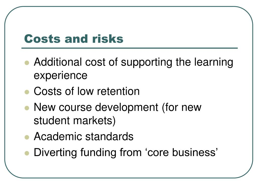 Costs and risks
