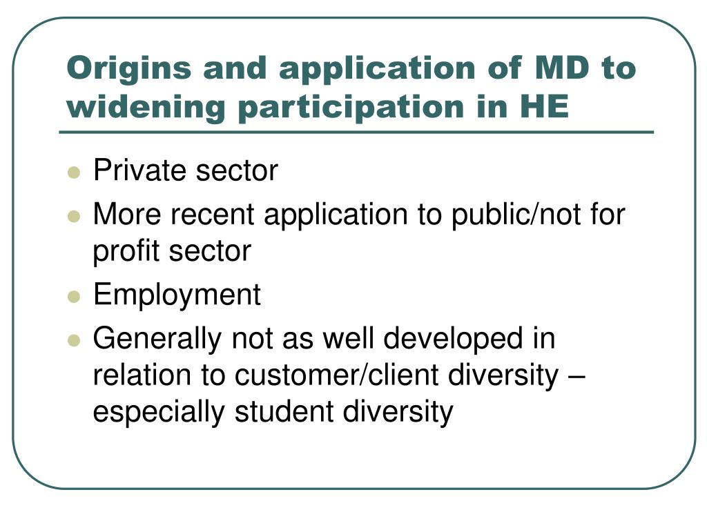 Origins and application of MD to widening participation in HE