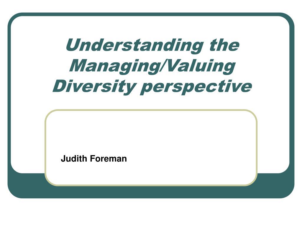 Understanding the Managing/Valuing  Diversity perspective
