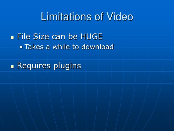 Limitations of Video