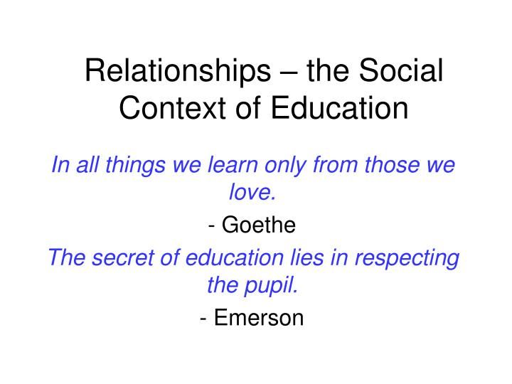 Relationships the social context of education l.jpg