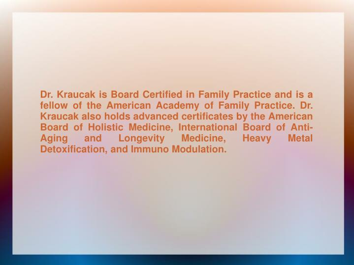 Dr. Kraucak is Board Certified in Family Practice and is a fellow of the American Academy of Family ...